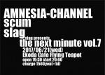 The Next Minute Vol.7: slag, AMNESIA-CHANNEL, scum