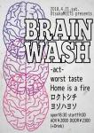 BRAIN WASH: worst taste, Home is a fire, Roku to Shichi, Yosohayoso