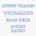 Green Flames, Yximalloo, Sean KERR, Living Astro