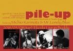 Pile-Up: Naoyasu Takahashi, Fumito Sugo, Michio Karimata, Mr.Lonely Blue