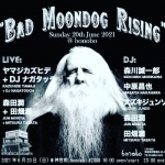BAD MOONDOG RISING: KAZUHIDE YAMAJI + DJ NAGATOUCH, JUN MORITA + MITSURU TABATA, DJs