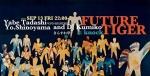FUTURE TIGER: Yabe Tadashi (U.F.O./RIGHTEOUS), Yo.Shinoyama, DJ KUMIKO