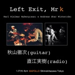Left Exit, Mr K - from Norway: Karl Nyberg & Andreas Winter, 秋山徹次 & 直江実樹