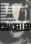 [CANCELLED] ASTRO, GOVERNMENT ALPHA, TARO AIKO (ENDON), LIKE WEEDS, HUH, DAVE SKIPPER, DJ YOSHITAKA SHIRAKURA