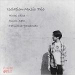 Isolation Music Trio (千葉広樹 (bass), 佐藤浩一 (piano), 山本達久 (drums))