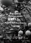 Fraudband (Australia), 高橋文 +カノミ, mJunPAIK (from miniscoop), Yawning