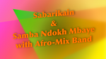 Samba Ndokh Mbaye with Afro-Mix, Sabarikain