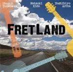 FRET LAND (Yoshihiro Arita, Natsuki Kido, Shunji Takenaka)