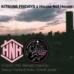 KITSUNE FRIDAYS x HOUSE NOT HOUSE: Frankie $, Datwun, jbradz, more