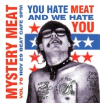Mystery Meat Vol. 76: You Hate Meat and We Hate You