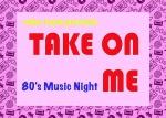 TAKE ON ME - 80s Music Night
